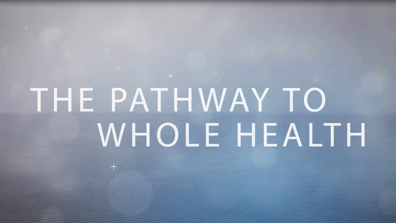 The Pathway To Whole Health