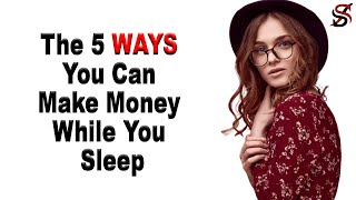 The 5 Ways You Can Make Money While You Sleep
