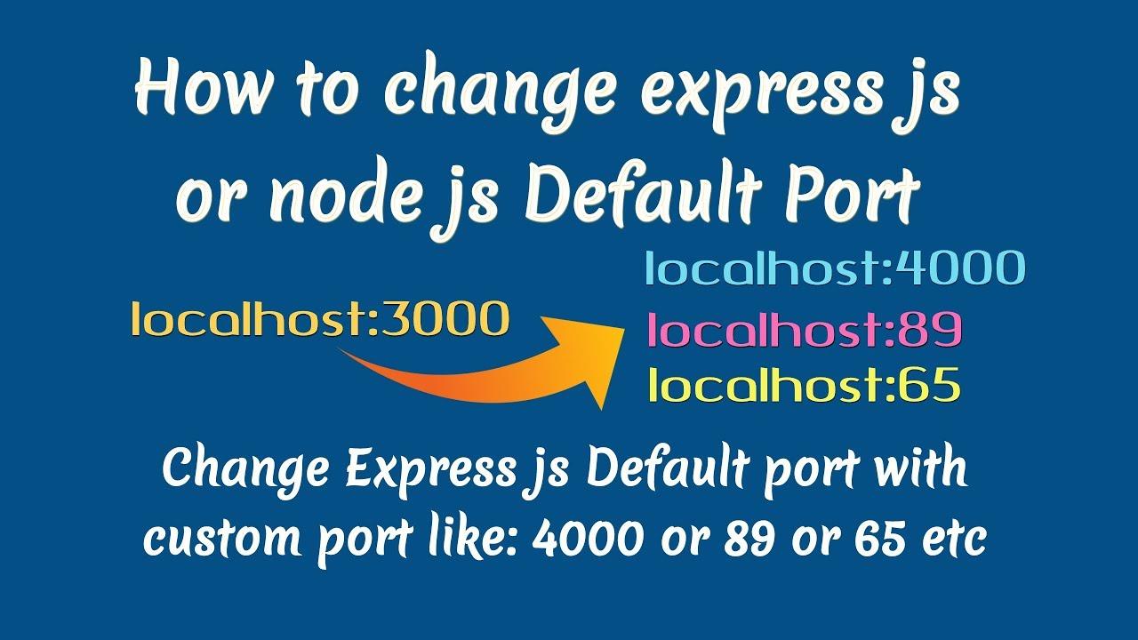 How to change express js or node js default port 3000 with custom port  like: 4000 ,89 etc