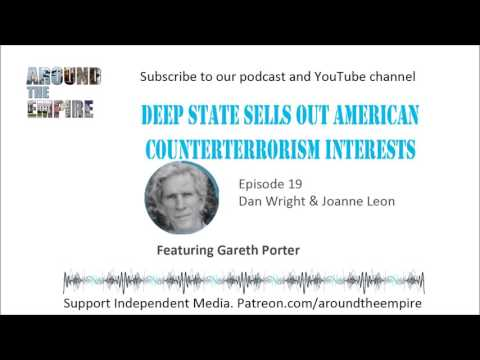 Deep State Sells Out American Counterterrorism Interests, Feat. Gareth Porter (Ep. 19)