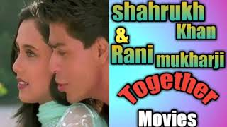 Shahrukh Khan and Rani mukharji Together Movies