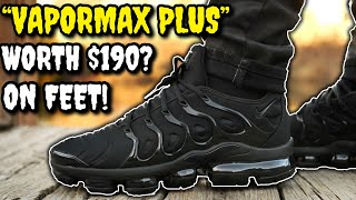 WORTH $190!? NIKE AIR VAPORMAX PLUS ON FEET! WATCH BEFORE YOU BUY! EVERYTHING YOU NEED TO KNOW!
