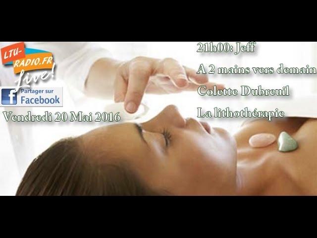 A deux mains vers demain - Colette Dubreuil - Lithothérapie - 20 05 2016