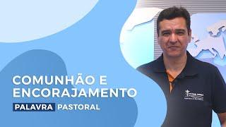 Comunhão e Encorajamento | Palavra Pastoral - Eduardo Borges