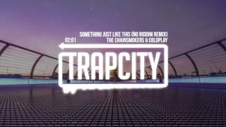 Repeat youtube video The Chainsmokers & Coldplay - Something Just Like This (No Riddim Remix)