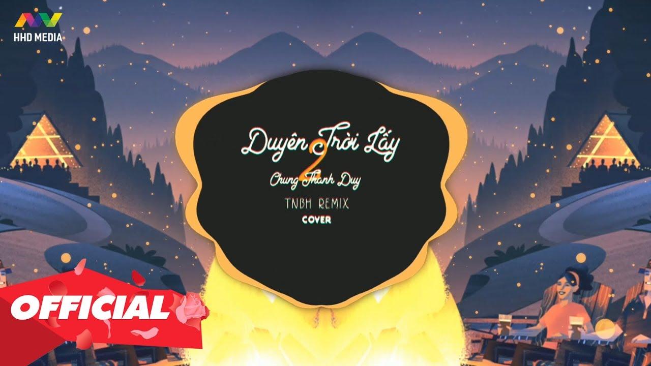 DUYÊN TRỜI LẤY 2 – Chung Thanh Duy (TNBH Cover Remix) Nhạc Trẻ EDM TikTok Gây Nghiện Hay Nhất 2020