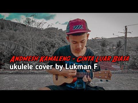 andmesh-kamaleng---cinta-luar-biasa(ukulele-cover-by-lukman-f)