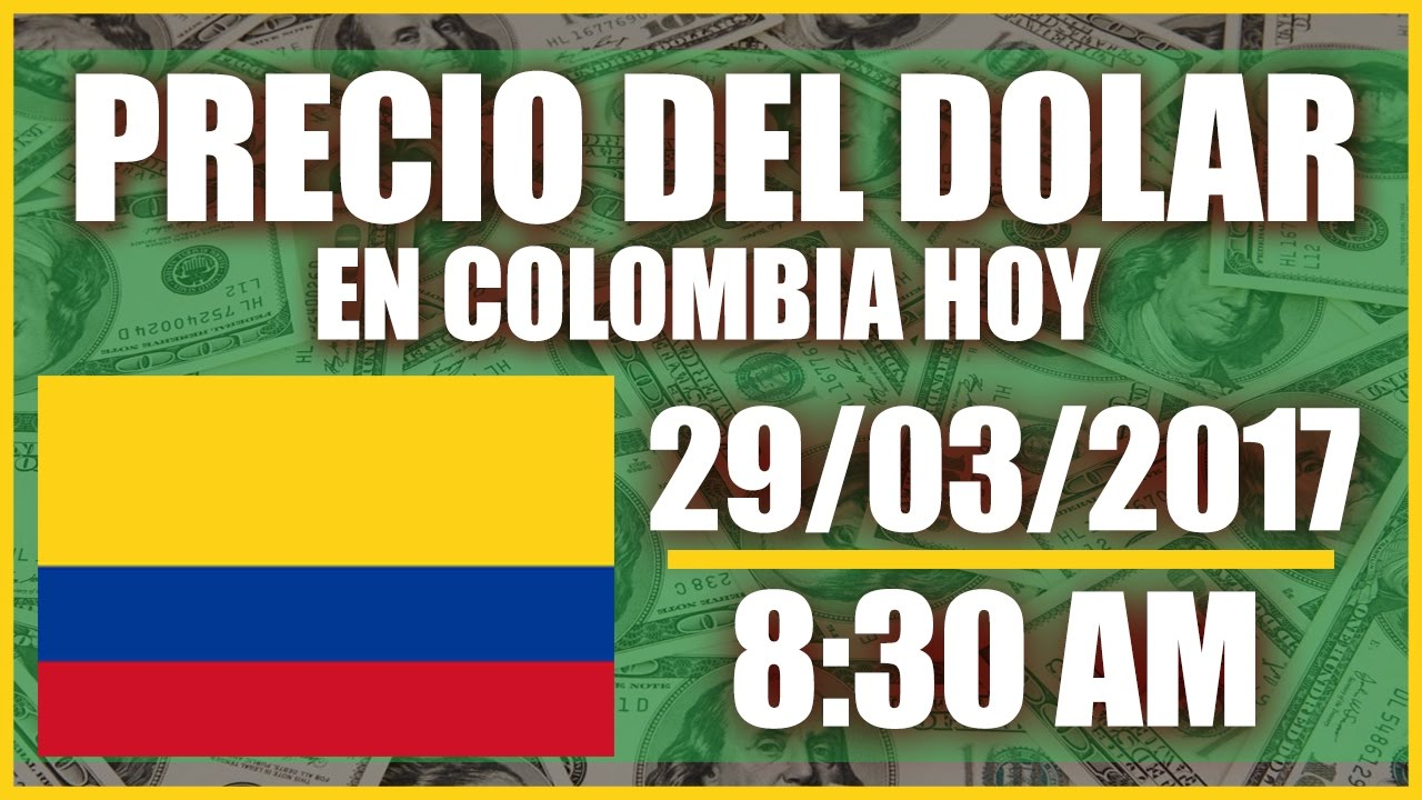 Precio del dolar hoy en colombia hoy 29 de marzo de 2017 for Precio del hierro hoy