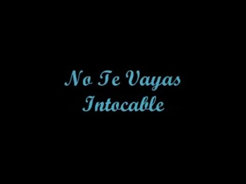 No Te Vayas - Intocable (Letra - Lyrics)