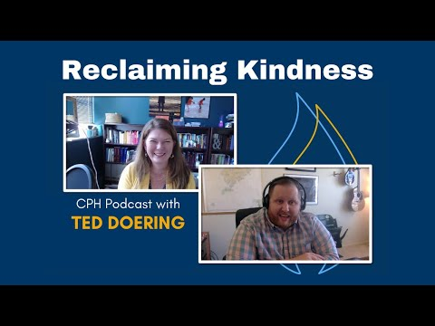 Ted Doering on Reclaiming Kindness | CPH Podcast: Season 2, Episode 13