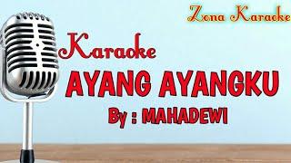 KARAOKE AYANG AYANGKU (MAHADEWI)