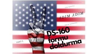 Amerika Vizesi İçin Ayrıntılı DS-160 Formu Doldurma (1)- 2019 Mayıs Kolay ve Ayrıntılı Anlatım