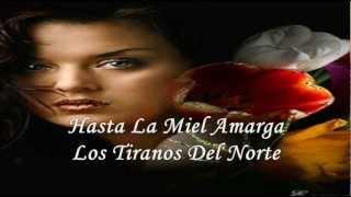 Hasta La Miel Amarga ▒ Tiranos Del Norte (con letra)