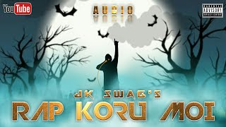 RAP KORU MOI || JK SWAG || NEW ASSAMESE RAP SONG 2019 (PROD. BY - RETNIK BEATS)