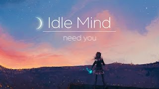idle mind need you