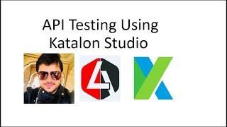 How to perform API Testing in Katalon Studio