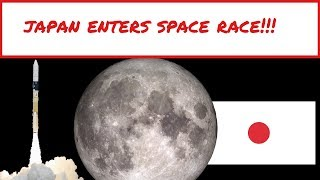 The Asian Space Race: Part 1 Japan announces mission to the Moon!!!