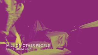 Million Other People Lo Fi Drum Guy W Roland JU 06