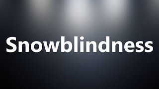 Snowblindness - Medical Definition and Pronunciation