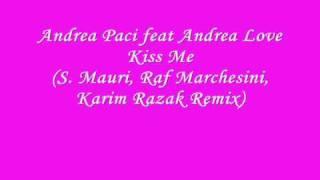 Andrea Paci feat Andrea Love, kiss me (S. Mauri, Raf Marchesini, Karim Razak Remix)