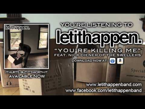 Let It Happen - You're Killing Me (Feat. Nick Diener of The Swellers)