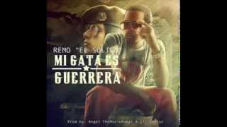 Remo El Solido - Mi Gata Es Guerrera (Prod. By Angel The Movie Maker & Lil Geniuz)