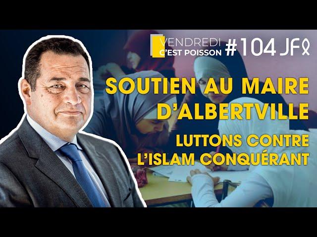 Soutien au maire d'Albertville - Luttons contre l'Islam conquérant | VCP 104