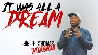 Eric Thomas | It Was All A Dream (Eric Thomas Motivation)