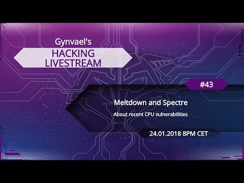 Hacking Livestream #43: Meltdown and Spectre