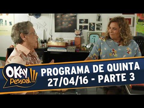 Okay Pessoal!!! (27/04/16) - Quarta - Parte 3