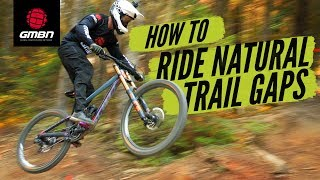 How To Ride Natural Trail Gaps | MTB Skills