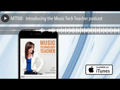 MTT00: Introducing the Music Tech Teacher podcast