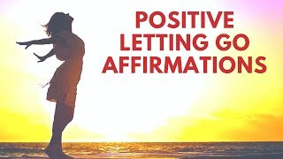 Positive Affirmations for LETTING GO | Release Anxiety, Stress, Fear, Doubt & Worry