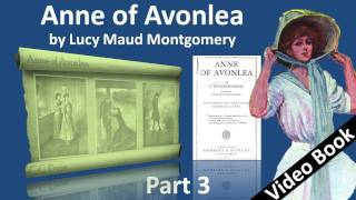Part 3 - Anne of Avonlea Audiobook by Lucy Maud Montgomery (Chs 21-30)(, 2011-09-21T23:09:27.000Z)