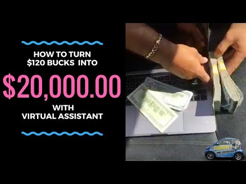How to turn $120 bucks into $20,000.00 with virtual Assistan
