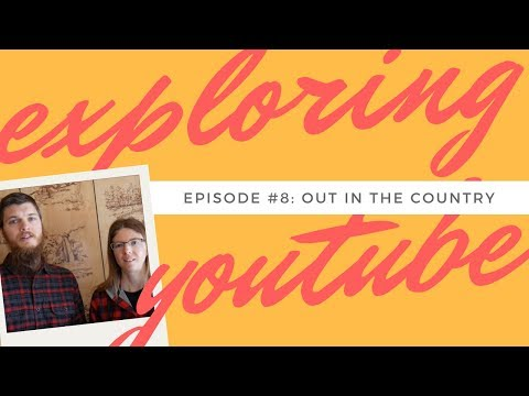 EXPLORING YOUTUBE | Ep. 8: Out In The Country