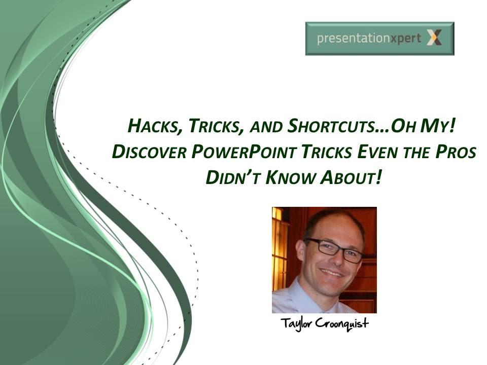 Hacks, Tricks, and ShortcutsOh My! Discover PowerPoint Tricks - presentation skills ppt