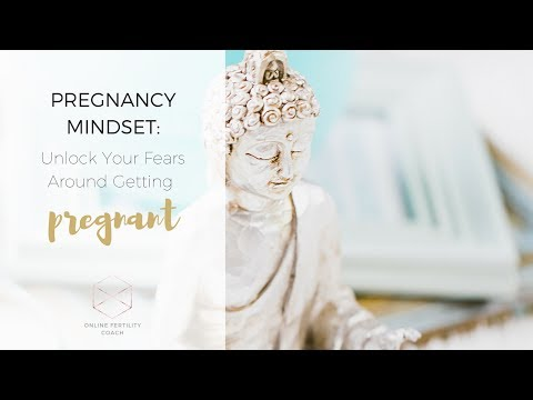 Pregnancy Mindset:  Unlock Your Fears Around Getting Pregnant