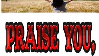 PRAISE HIM WITH LYRICS,VIDEO DESIGN; LYN ALEJANDRINO HOPKINS