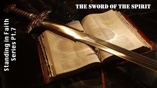 Standing in Faith Pt7 - Sword of the Spirit