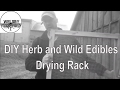 DIY Herb and Wild Edibles Drying Rack