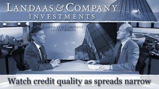 Watch credit quality as spreads narrow