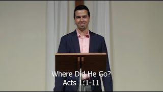 Where Did He Go? (Discipleship and Mission Series: 6) Pastor Brad Stolman Acts 1:1-11