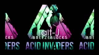 Alt-J - Breezeblocks (Acid Invaders Remix)