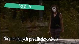 Top 5 Niepokojących prześladowców 2