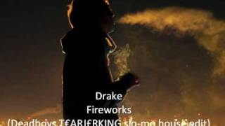 Drake Fireworks (deadboy slo mo house edit)