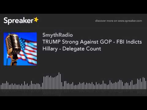 TRUMP Strong Against GOP - FBI Indicts Hillary - Delegate Count (part 8 of 13)