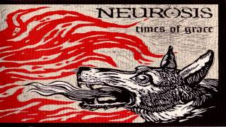 Neurosis - Under the Surface [HQ] [Times of Grace]