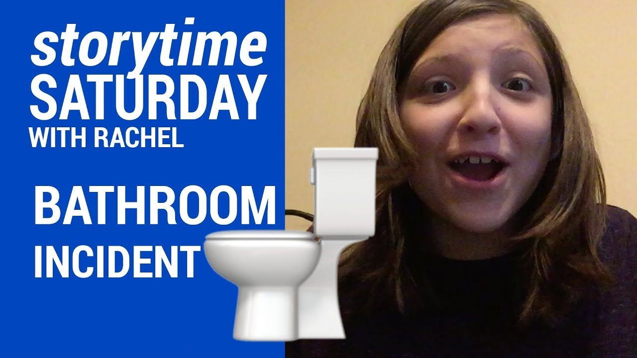 BATHROOM INCIDENT - STORYTIME SATURDAY w/RACHEL ...