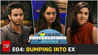E04: Bumping Into My Ex | Awkward Conversations With Girlfriend | TSP Originals